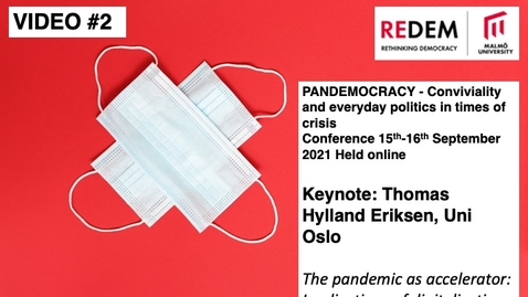 Thumbnail for entry PANDEMOCRACY Keynote: Thomas Hylland Eriksen - The pandemic as accelerator: Implications of digitalization