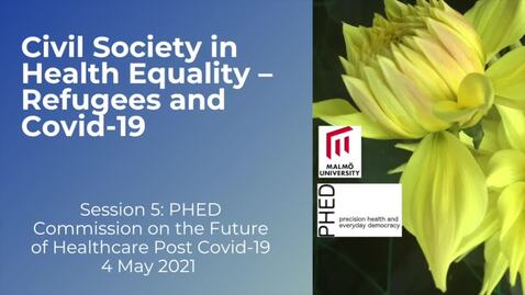 Thumbnail for entry PHED Session 5: Civil Society in Health Equality - Refugees and Covid-19