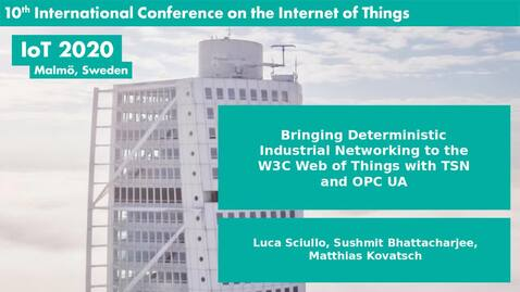 Thumbnail for entry Bringing Deterministic Industrial Networking to the W3C Web of Things with TSN and OPC UA
