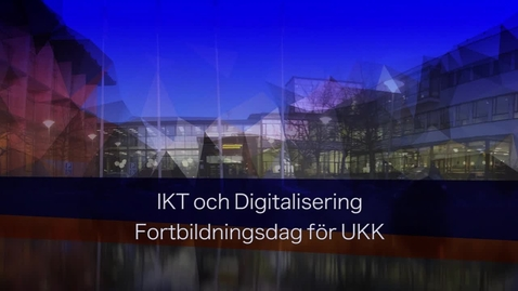 Miniatyr för inlägg IKT och Digitalisering - Fortbildningsdag för UKK