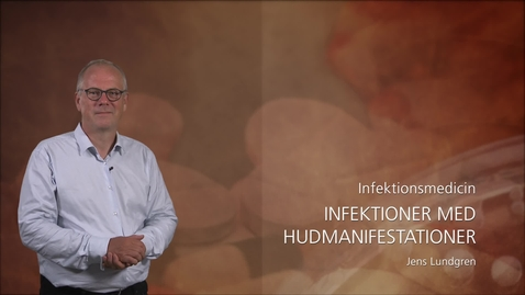 Thumbnail for entry Infektionsmedicin - Infektioner med hudmanifestationer - Jens Lundgren