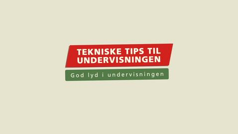 Thumbnail for entry Tekniske Tips til Undervisningen - God lyd i undervisningen